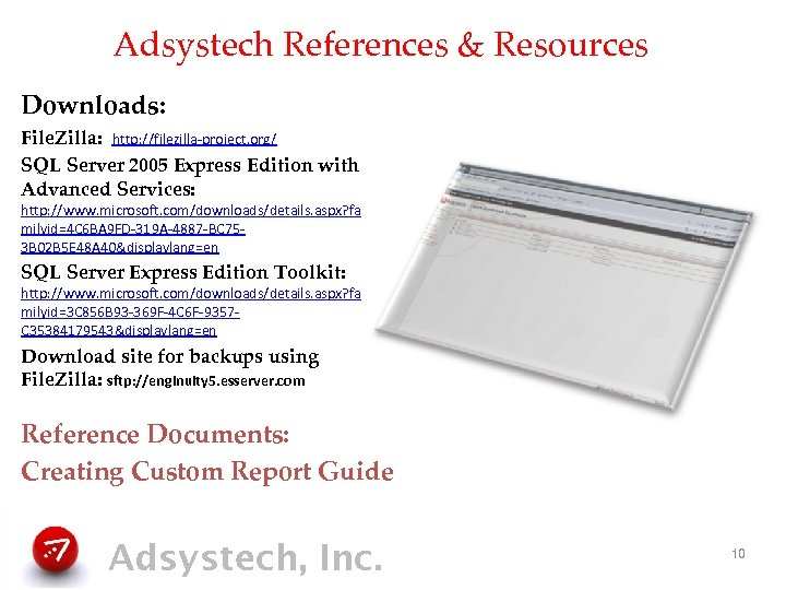 Adsystech References & Resources Downloads: File. Zilla: http: //filezilla-project. org/ SQL Server 2005 Express
