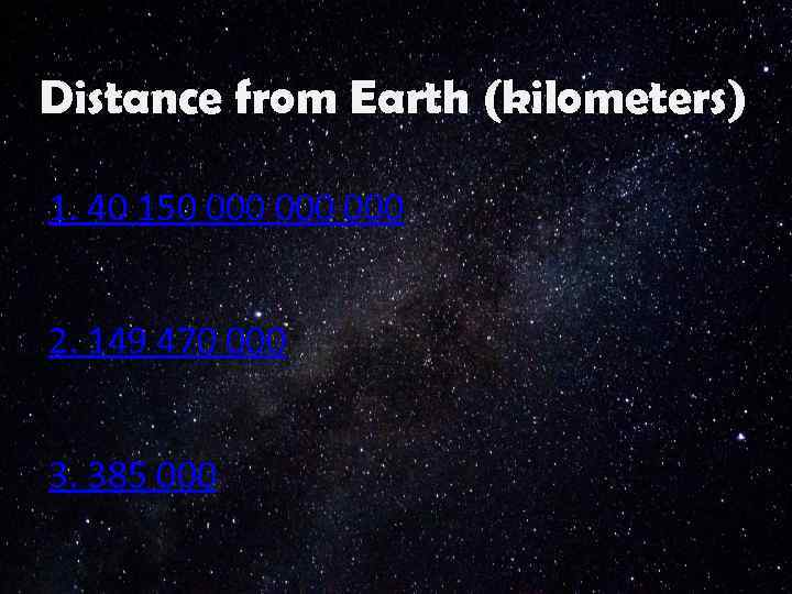 Distance from Earth (kilometers) 1. 40 150 000 000 2. 149 470 000 3.