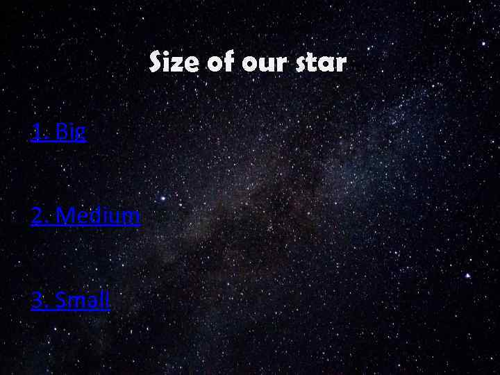 Size of our star 1. Big 2. Medium 3. Small