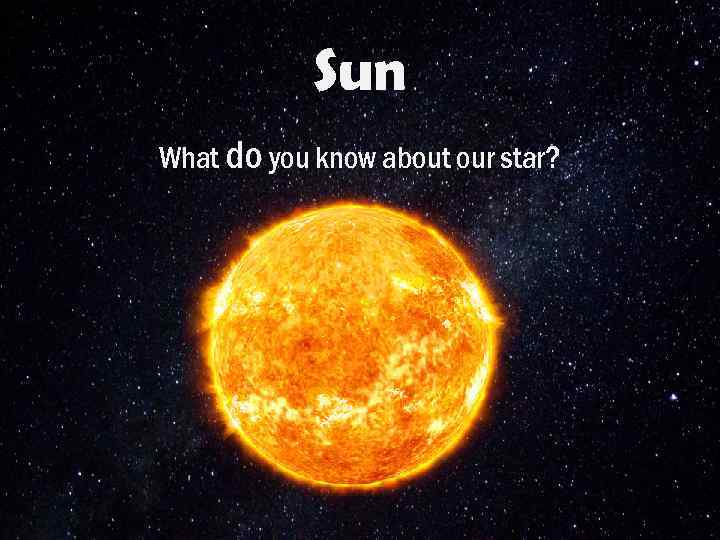 Sun What do you know about our star?