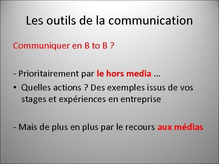 Les outils de la communication Communiquer en B to B ? - Prioritairement par