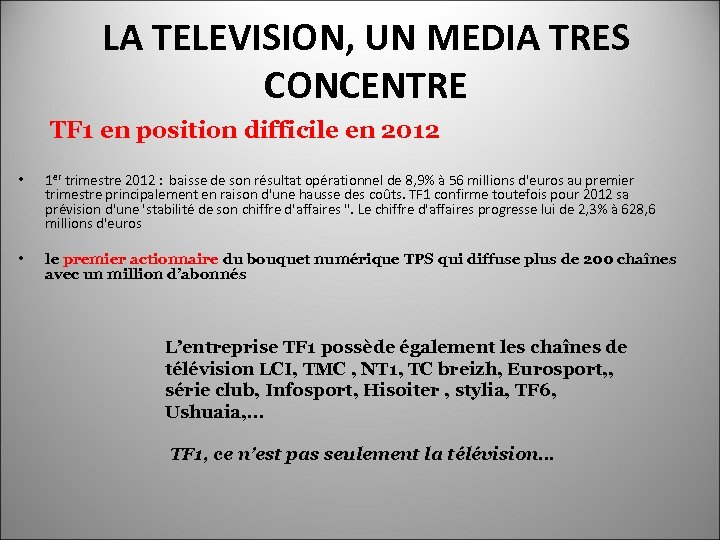 LA TELEVISION, UN MEDIA TRES CONCENTRE TF 1 en position difficile en 2012 •
