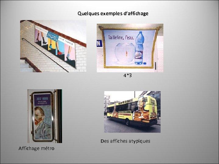 Quelques exemples d'affichage 4*3 Des affiches atypiques Affichage métro