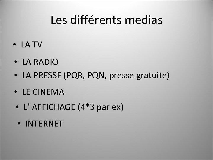 Les différents medias • LA TV • LA RADIO • LA PRESSE (PQR, PQN,