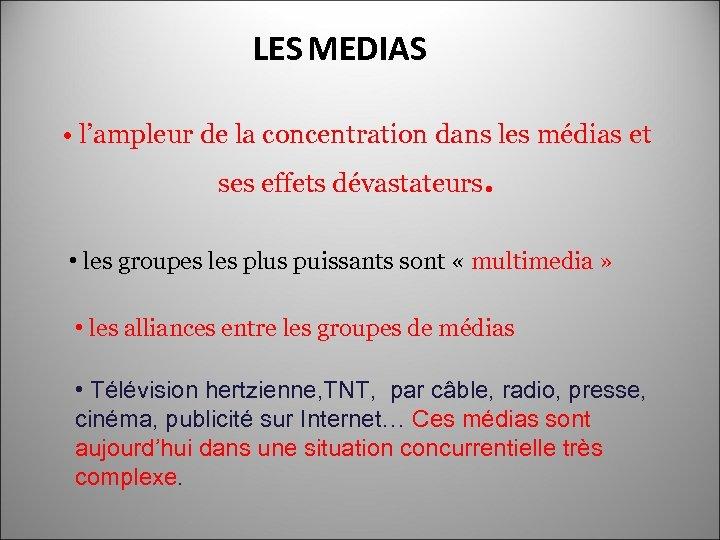 LES MEDIAS • l'ampleur de la concentration dans les médias et ses effets dévastateurs