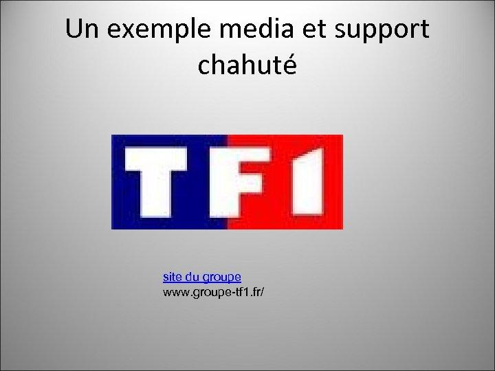 Un exemple media et support chahuté site du groupe www. groupe-tf 1. fr/
