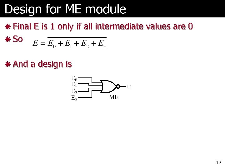 Design for ME module ã Final E is 1 only if all intermediate values