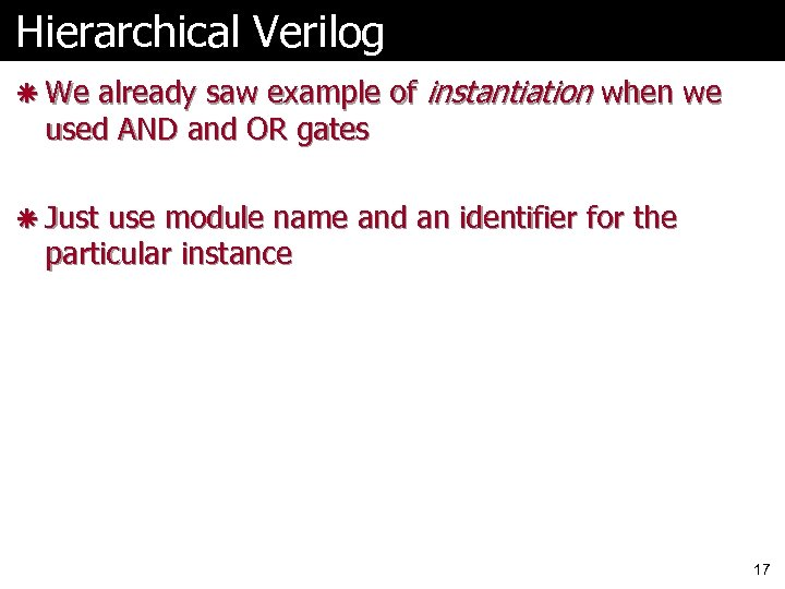 Hierarchical Verilog ã We already saw example of used AND and OR gates instantiation