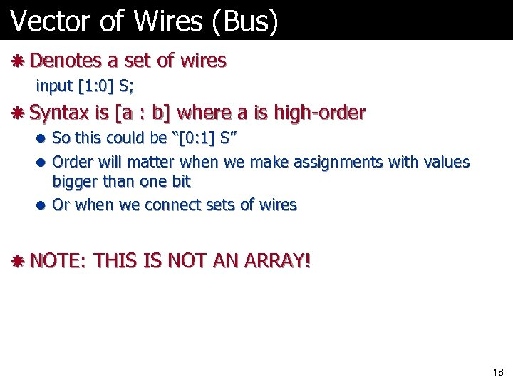 Vector of Wires (Bus) ã Denotes a set of wires input [1: 0] S;