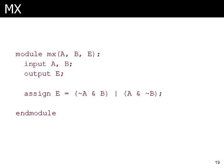 MX module mx(A, B, E); input A, B; output E; assign E = (~A