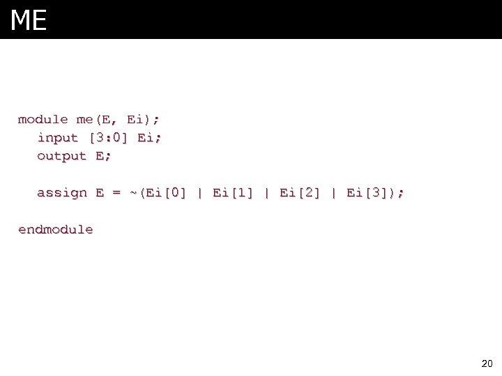 ME module me(E, Ei); input [3: 0] Ei; output E; assign E = ~(Ei[0]