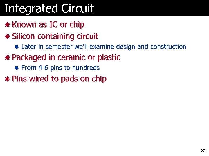 Integrated Circuit ã Known as IC or chip ã Silicon containing circuit l Later