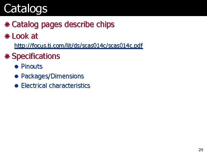 Catalogs ã Catalog pages describe chips ã Look at http: //focus. ti. com/lit/ds/scas 014