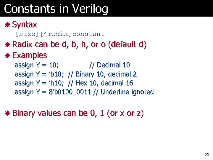 Constants in Verilog ã Syntax [size]['radix]constant ã Radix can be d, b, h, or