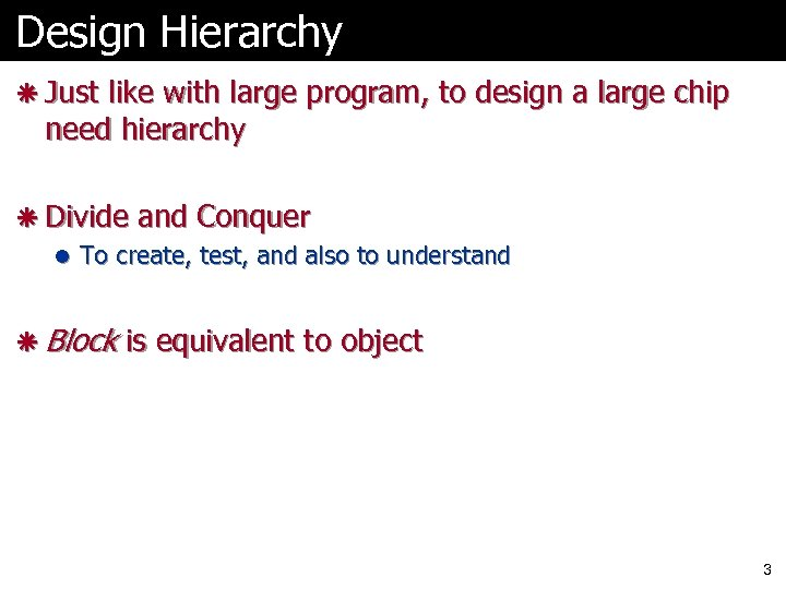 Design Hierarchy ã Just like with large program, to design a large chip need