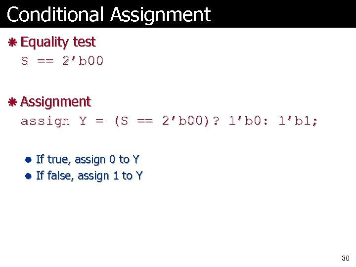 Conditional Assignment ã Equality test S == 2'b 00 ã Assignment assign Y =