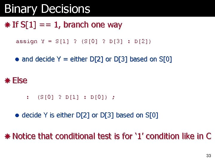 Binary Decisions ã If S[1] == 1, branch one way assign Y = S[1]