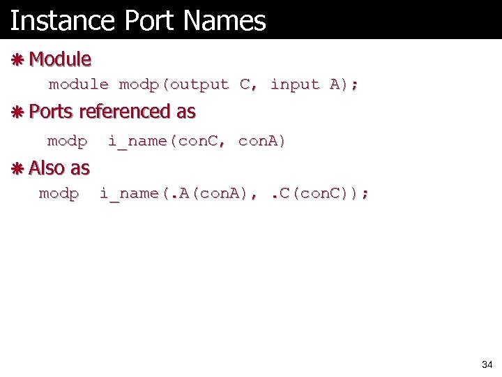 Instance Port Names ã Module modp(output C, input A); ã Ports referenced as modp
