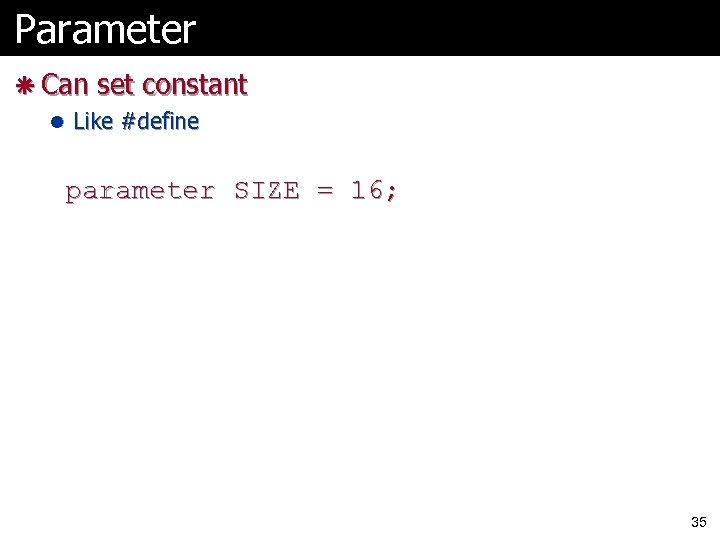 Parameter ã Can set constant l Like #define parameter SIZE = 16; 35