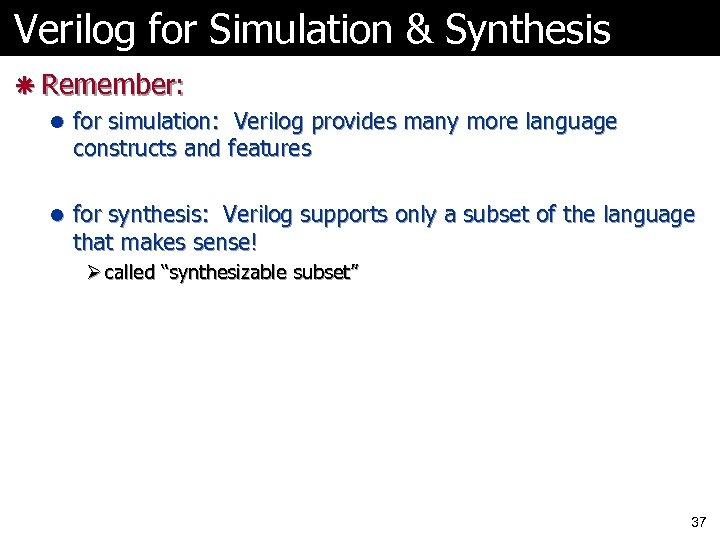 Verilog for Simulation & Synthesis ã Remember: l for simulation: Verilog provides many more
