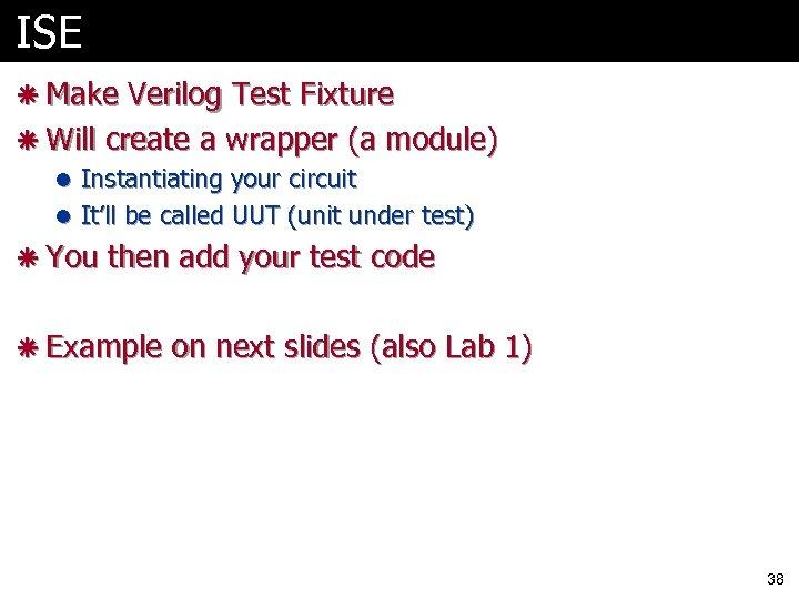 ISE ã Make Verilog Test Fixture ã Will create a wrapper (a module) l