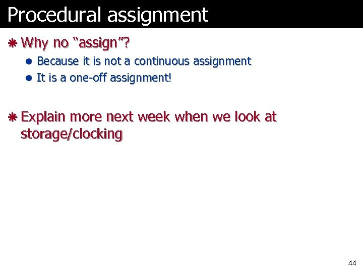 "Procedural assignment ã Why no ""assign""? l Because it is not a continuous assignment"