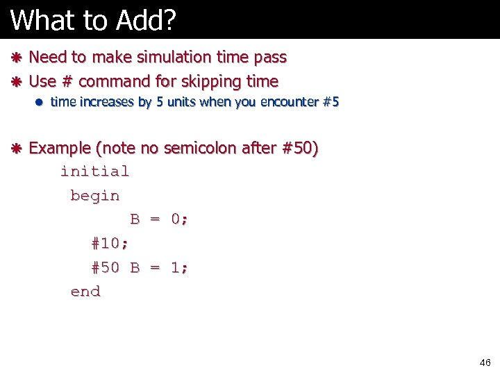 What to Add? ã Need to make simulation time pass ã Use # command