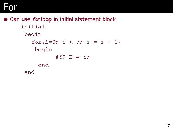 For ã Can use for loop in initial statement block initial begin for(i=0; i