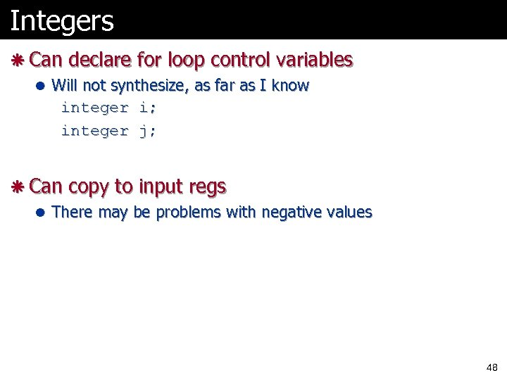 Integers ã Can declare for loop control variables l Will not synthesize, as far