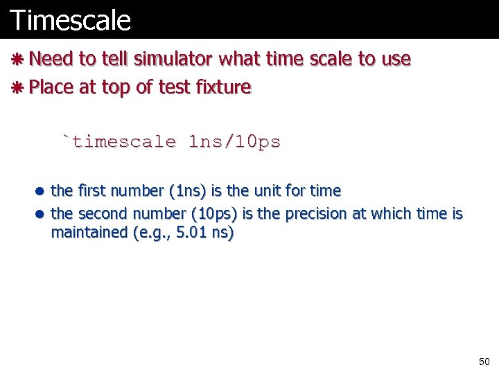 Timescale ã Need to tell simulator what time scale to use ã Place at