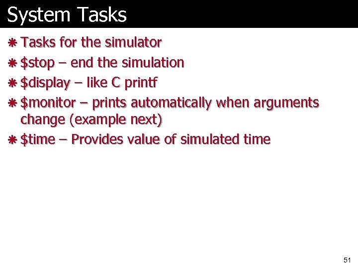 System Tasks ã Tasks for the simulator ã $stop – end the simulation ã