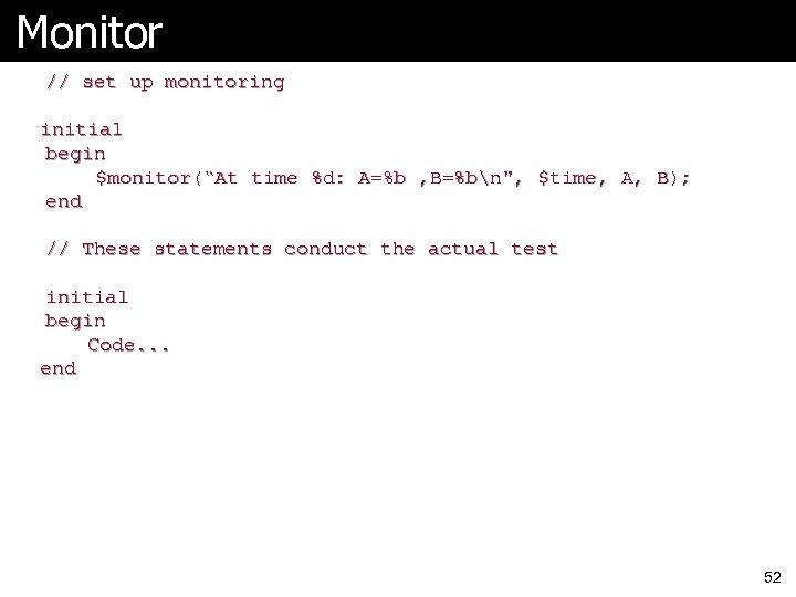 """Monitor // set up monitoring initial begin $monitor(""""At time %d: A=%b , B=%bn"""