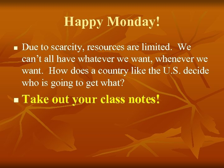 Happy Monday! n n Due to scarcity, resources are limited. We can't all have