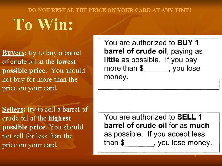 DO NOT REVEAL THE PRICE ON YOUR CARD AT ANY TIME! To Win: Buyers: