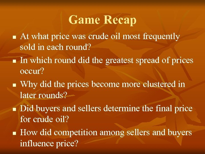 Game Recap n n n At what price was crude oil most frequently sold