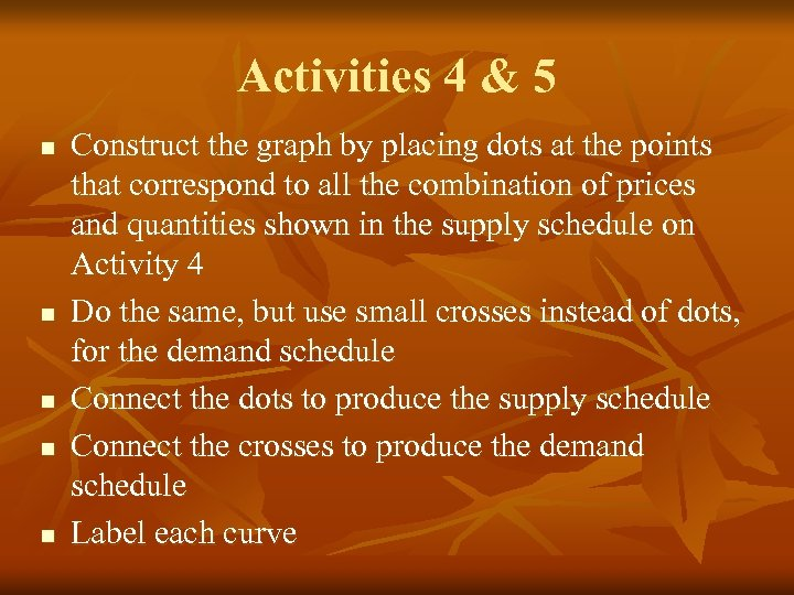 Activities 4 & 5 n n n Construct the graph by placing dots at