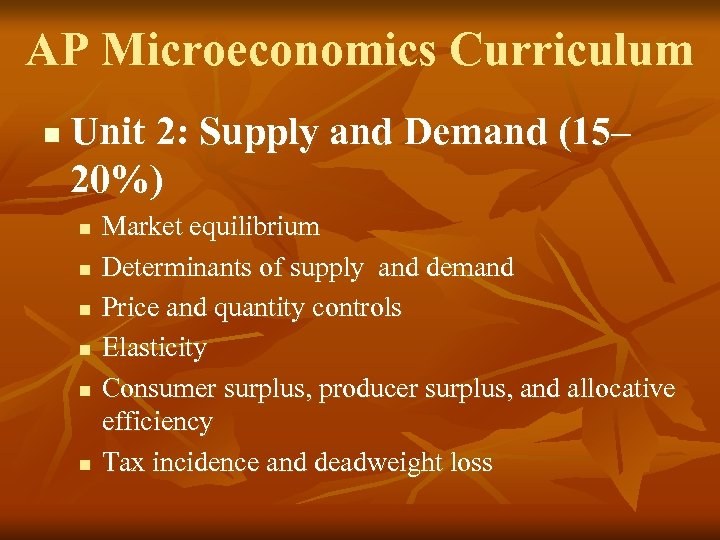 AP Microeconomics Curriculum n Unit 2: Supply and Demand (15– 20%) n n n