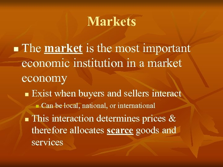 Markets n The market is the most important economic institution in a market economy
