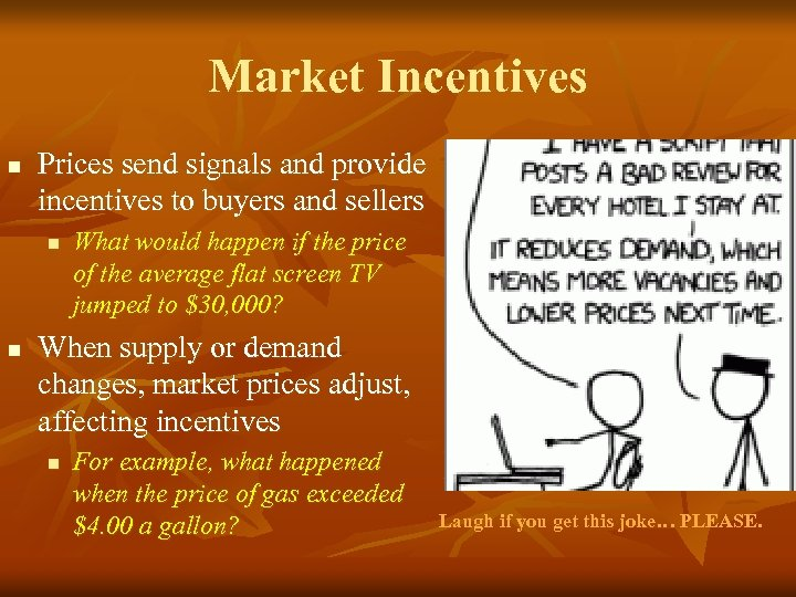 Market Incentives n Prices send signals and provide incentives to buyers and sellers n