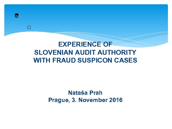 EXPERIENCE OF SLOVENIAN AUDIT AUTHORITY WITH FRAUD SUSPICON CASES Nataša Prah Prague, 3.