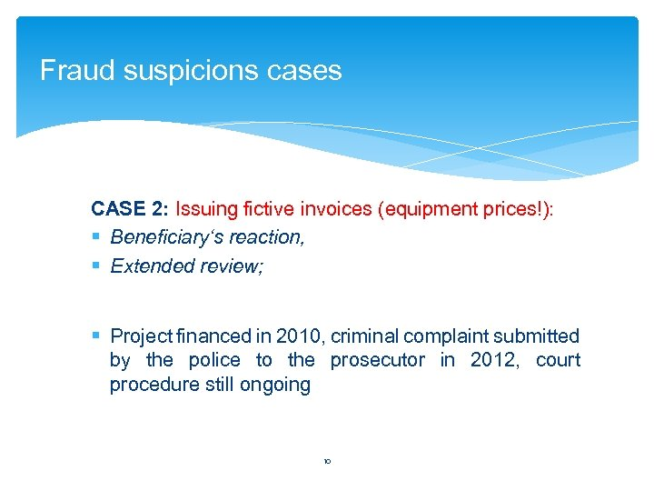 Fraud suspicions cases CASE 2: Issuing fictive invoices (equipment prices!): § Beneficiary's reaction, §