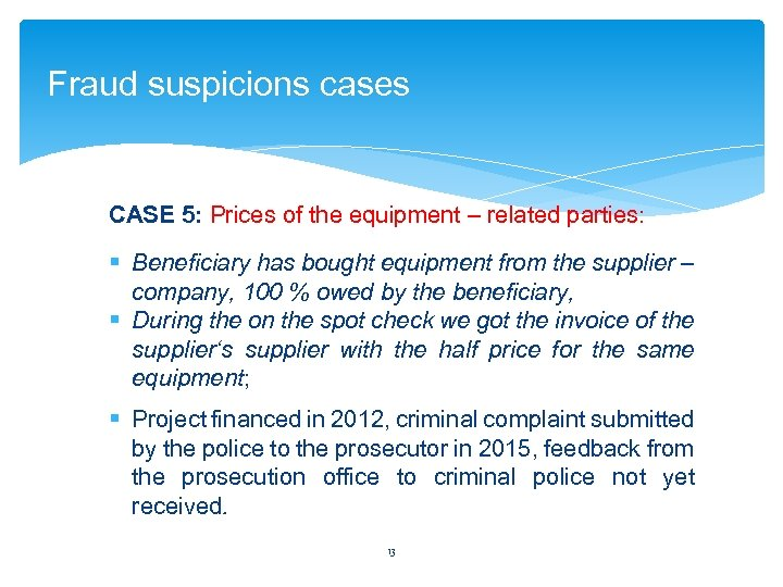 Fraud suspicions cases CASE 5: Prices of the equipment – related parties: § Beneficiary