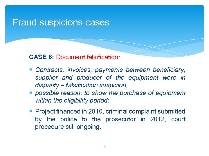Fraud suspicions cases CASE 6: Document falsification: § Contracts, invoices, payments between beneficiary, supplier