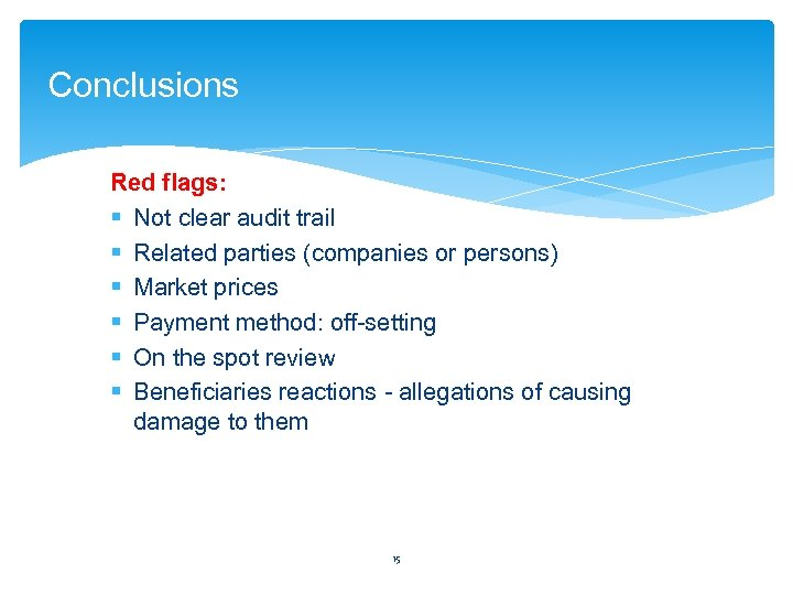 Conclusions Red flags: § Not clear audit trail § Related parties (companies or persons)