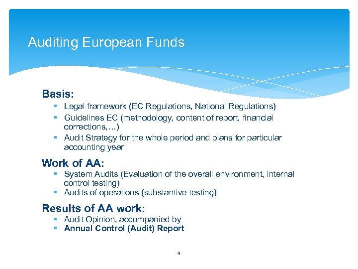 Auditing European Funds Basis: § Legal framework (EC Regulations, National Regulations) § Guidelines EC