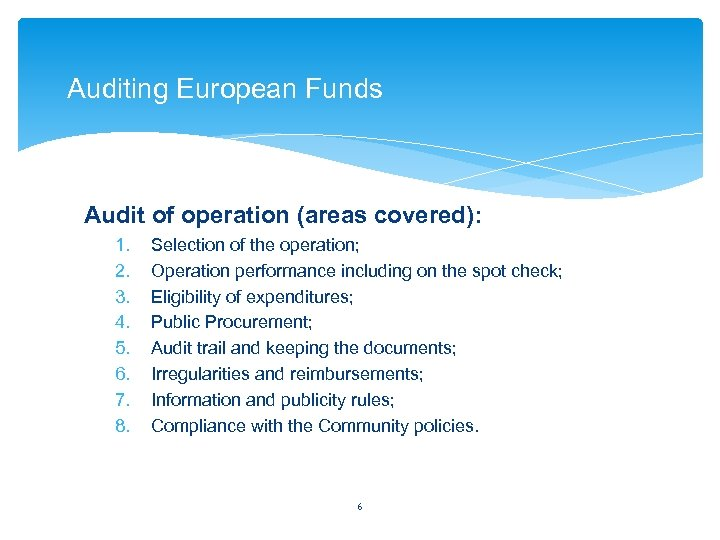 Auditing European Funds Audit of operation (areas covered): 1. 2. 3. 4. 5. 6.