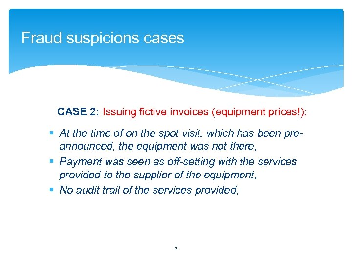 Fraud suspicions cases CASE 2: Issuing fictive invoices (equipment prices!): § At the time
