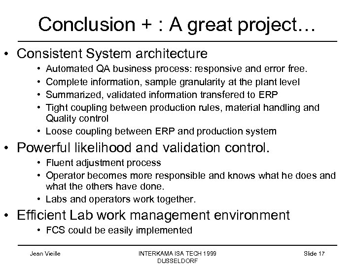 Conclusion + : A great project… • Consistent System architecture • • Automated QA