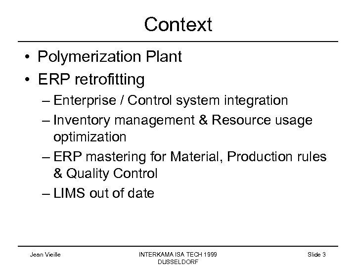 Context • Polymerization Plant • ERP retrofitting – Enterprise / Control system integration –