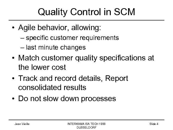 Quality Control in SCM • Agile behavior, allowing: – specific customer requirements – last